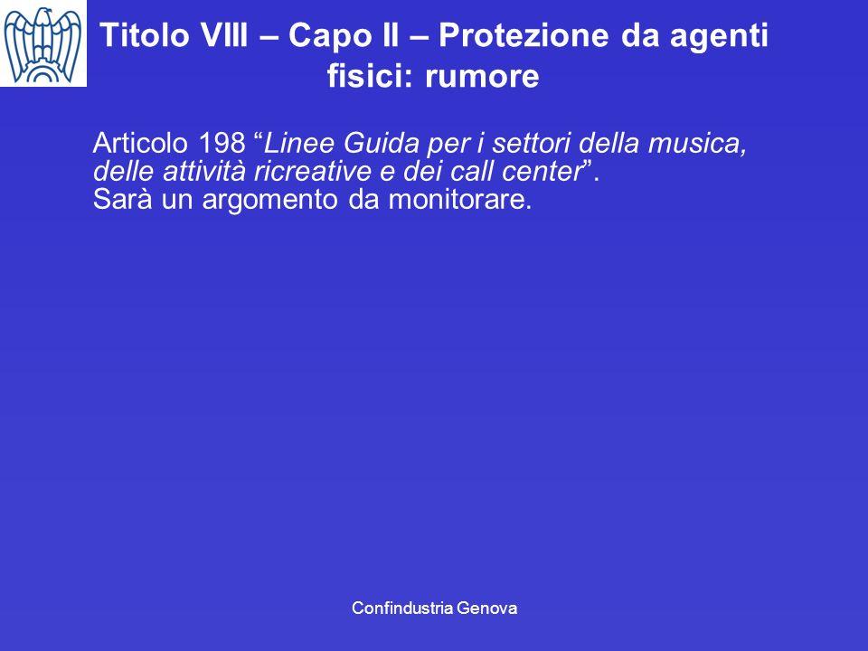 Confindustria Genova Titolo VIII – Capo II – Protezione da agenti fisici: rumore Articolo 198 Linee Guida per i settori della musica, delle attività r