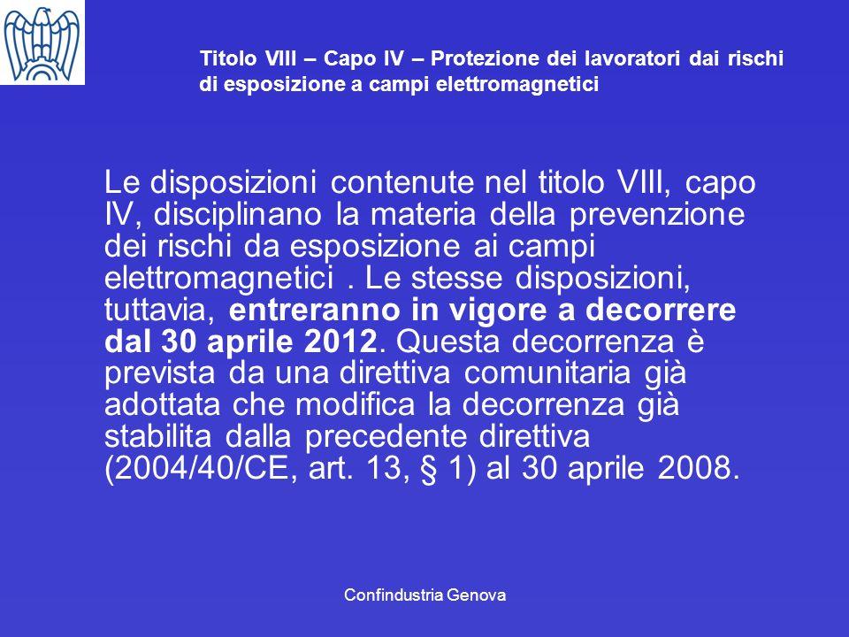 Confindustria Genova Titolo VIII – Capo IV – Protezione dei lavoratori dai rischi di esposizione a campi elettromagnetici Le disposizioni contenute ne