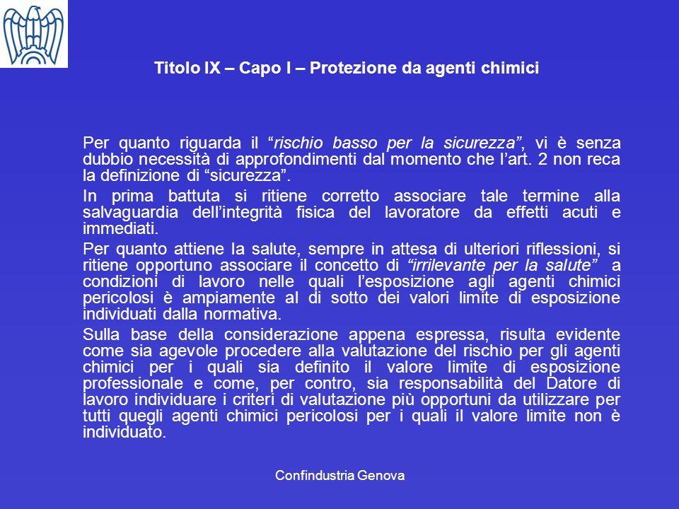 Confindustria Genova Titolo IX – Capo I – Protezione da agenti chimici Per quanto riguarda il rischio basso per la sicurezza, vi è senza dubbio necess