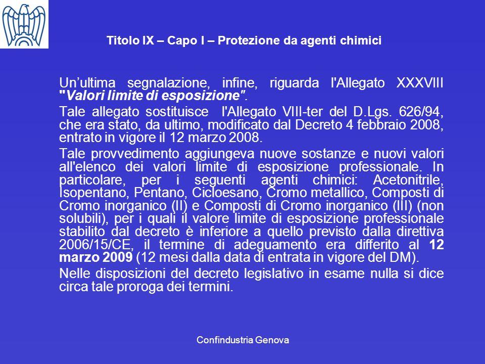 Confindustria Genova Titolo IX – Capo I – Protezione da agenti chimici Unultima segnalazione, infine, riguarda l'Allegato XXXVIII