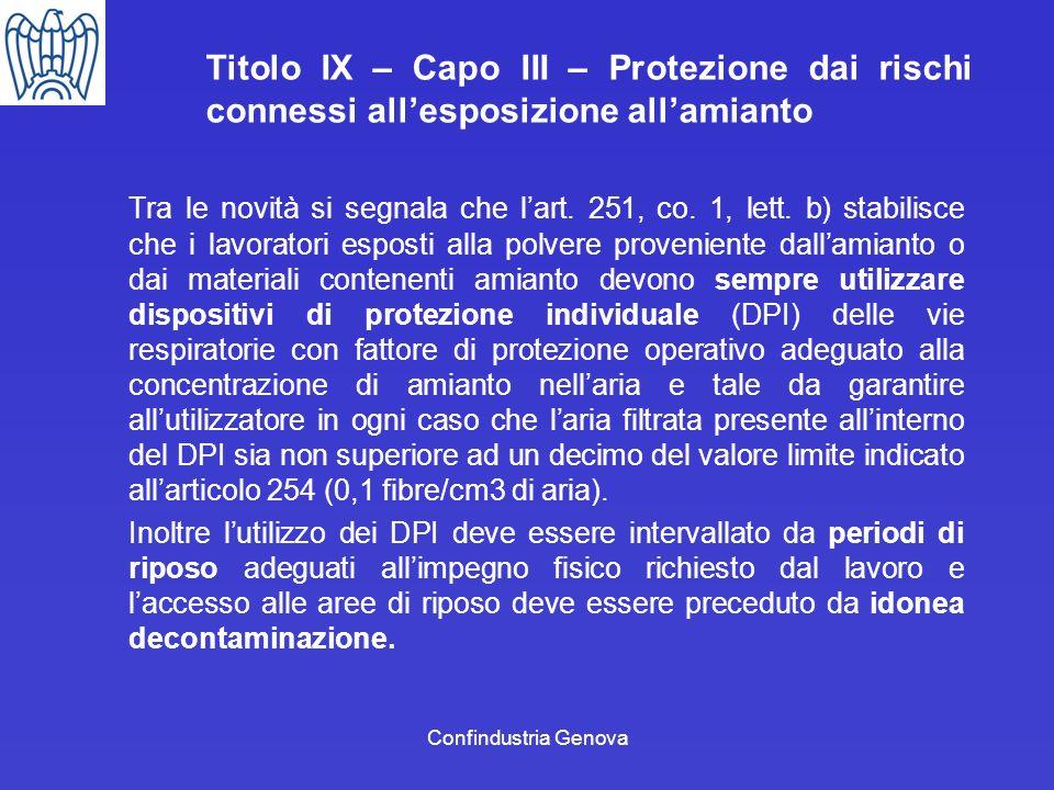 Confindustria Genova Titolo IX – Capo III – Protezione dai rischi connessi allesposizione allamianto Tra le novità si segnala che lart. 251, co. 1, le