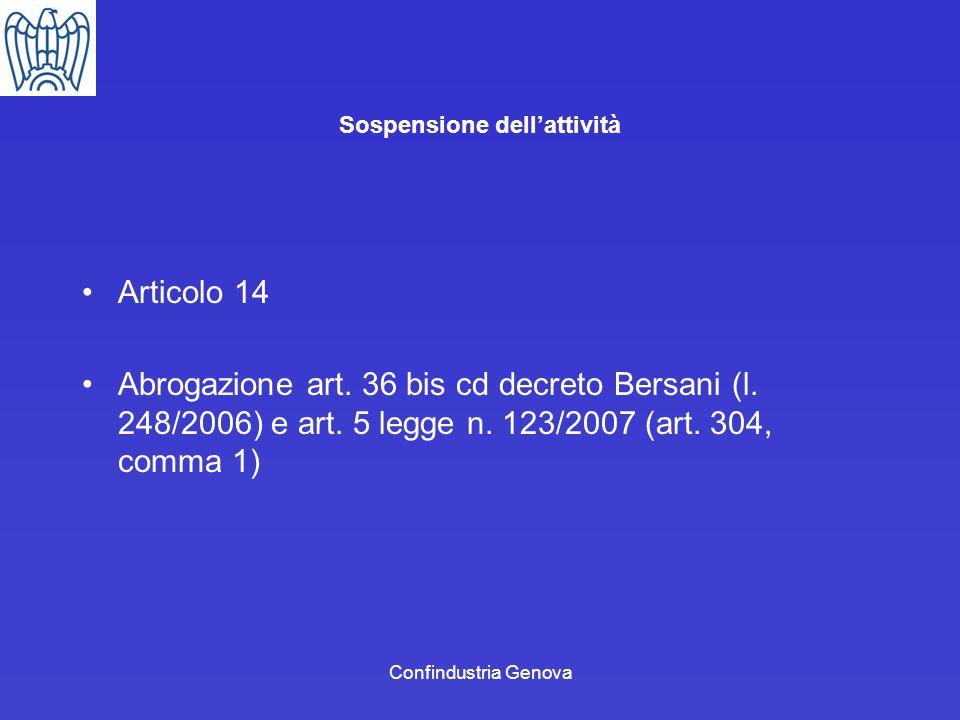 Confindustria Genova Sospensione dellattività Articolo 14 Abrogazione art. 36 bis cd decreto Bersani (l. 248/2006) e art. 5 legge n. 123/2007 (art. 30