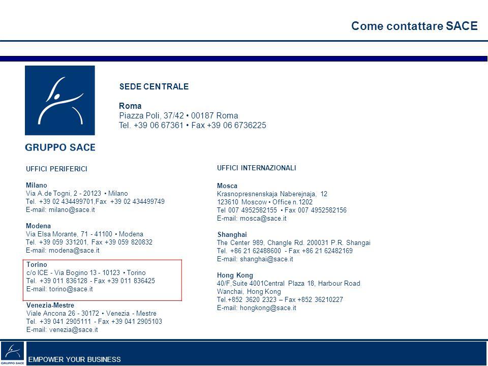 EMPOWER YOUR BUSINESS Come contattare SACE Torino c/o ICE - Via Bogino 13 - 10123 Torino Tel.