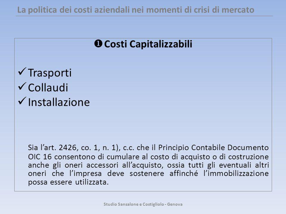 La politica dei costi aziendali nei momenti di crisi di mercato Costi Capitalizzabili Trasporti Collaudi Installazione Sia lart. 2426, co. 1, n. 1), c
