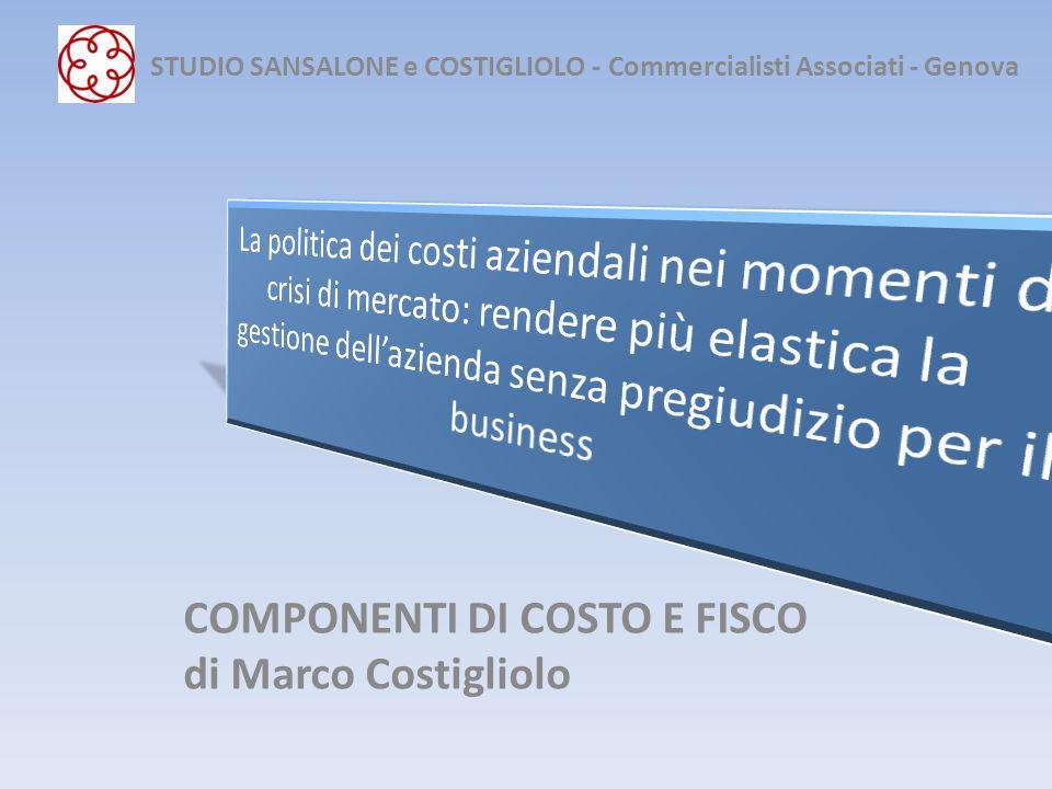COMPONENTI DI COSTO E FISCO di Marco Costigliolo STUDIO SANSALONE e COSTIGLIOLO - Commercialisti Associati - Genova