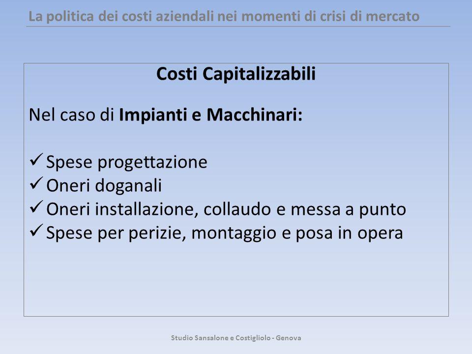 La politica dei costi aziendali nei momenti di crisi di mercato Costi Capitalizzabili Nel caso di Impianti e Macchinari: Spese progettazione Oneri dog