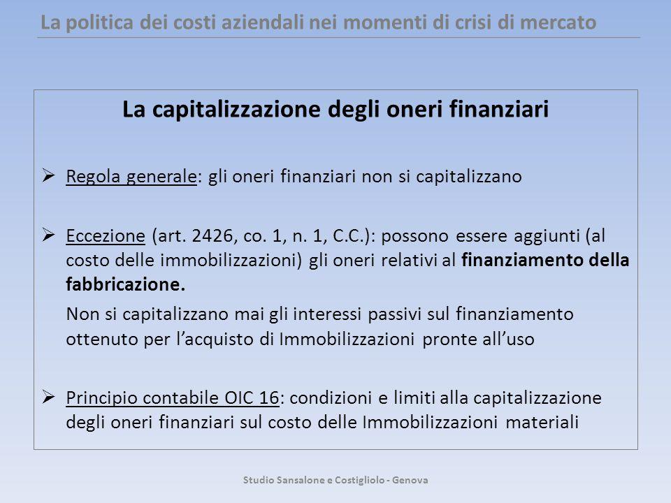 La politica dei costi aziendali nei momenti di crisi di mercato La capitalizzazione degli oneri finanziari Regola generale: gli oneri finanziari non s