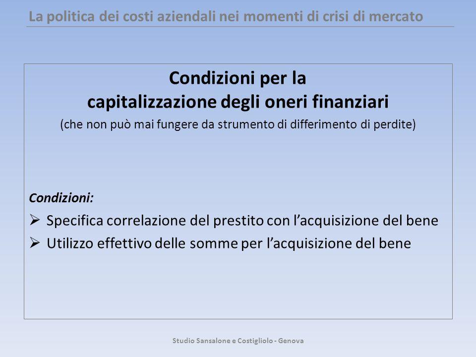 La politica dei costi aziendali nei momenti di crisi di mercato Condizioni per la capitalizzazione degli oneri finanziari (che non può mai fungere da