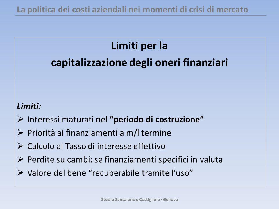 La politica dei costi aziendali nei momenti di crisi di mercato Limiti per la capitalizzazione degli oneri finanziari Limiti: Interessi maturati nel p