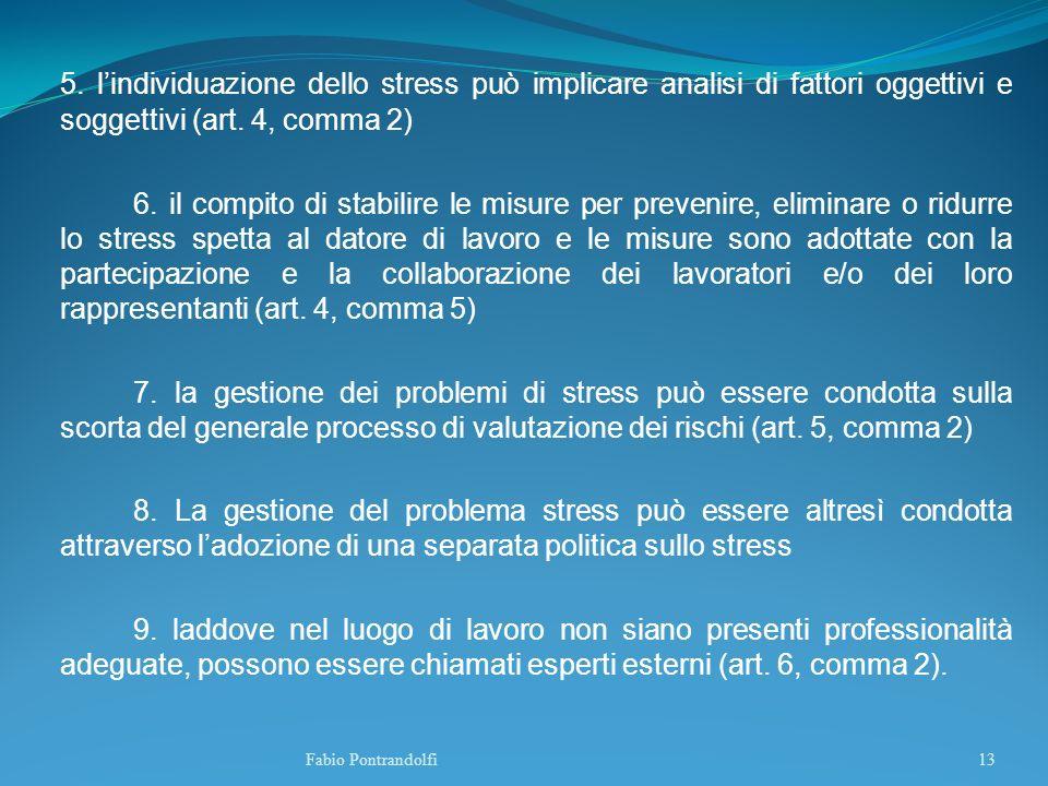 5. lindividuazione dello stress può implicare analisi di fattori oggettivi e soggettivi (art. 4, comma 2) 6. il compito di stabilire le misure per pre