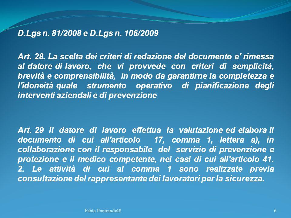 D.Lgs n. 81/2008 e D.Lgs n. 106/2009 Art. 28. La scelta dei criteri di redazione del documento e' rimessa al datore di lavoro, che vi provvede con cri