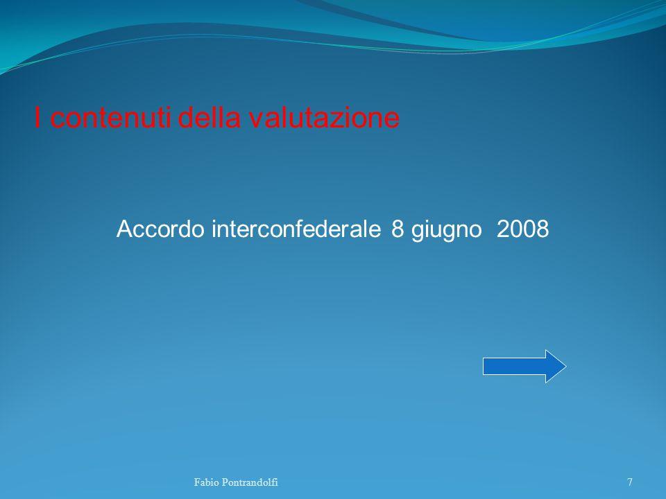 I contenuti della valutazione Accordo interconfederale 8 giugno 2008 Fabio Pontrandolfi7