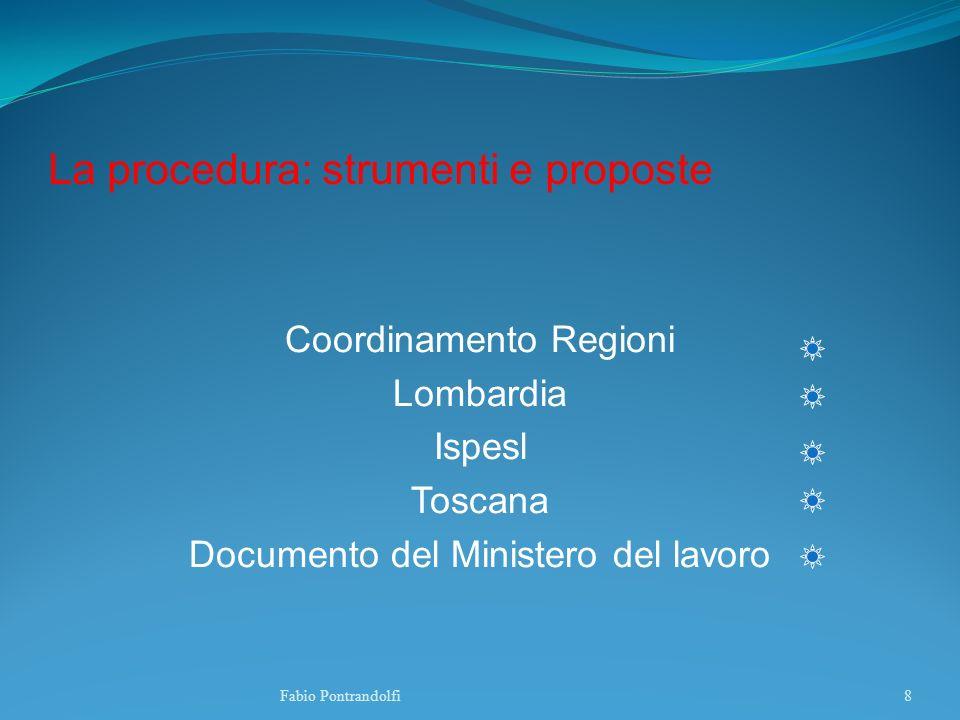 La procedura: strumenti e proposte Coordinamento Regioni Lombardia Ispesl Toscana Documento del Ministero del lavoro Fabio Pontrandolfi8