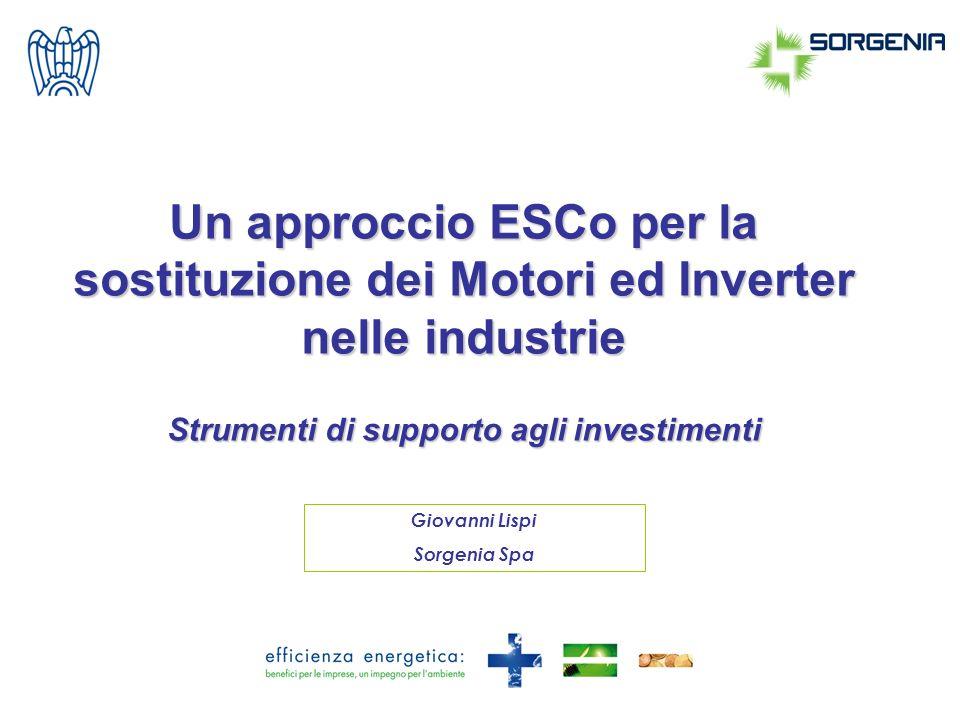 Un approccio ESCo per la sostituzione dei Motori ed Inverter nelle industrie Strumenti di supporto agli investimenti Giovanni Lispi Sorgenia Spa