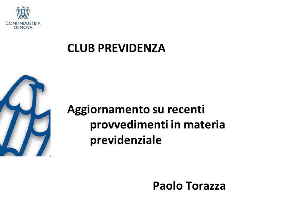 CLUB PREVIDENZA Aggiornamento su recenti provvedimenti in materia previdenziale Paolo Torazza