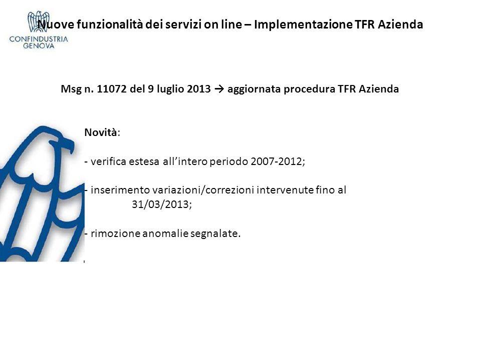 Nuove funzionalità dei servizi on line – Implementazione TFR Azienda Msg n. 11072 del 9 luglio 2013 aggiornata procedura TFR Azienda Novità: - verific