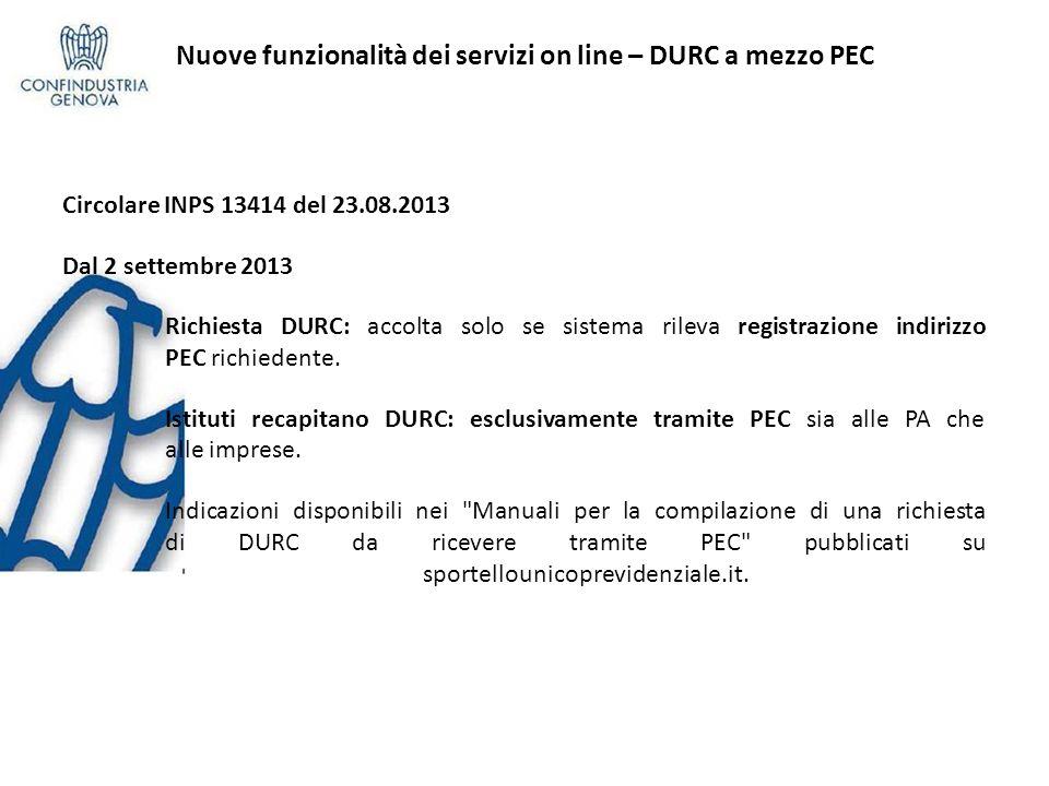 Nuove funzionalità dei servizi on line – DURC a mezzo PEC Circolare INPS 13414 del 23.08.2013 Dal 2 settembre 2013 Richiesta DURC: accolta solo se sis