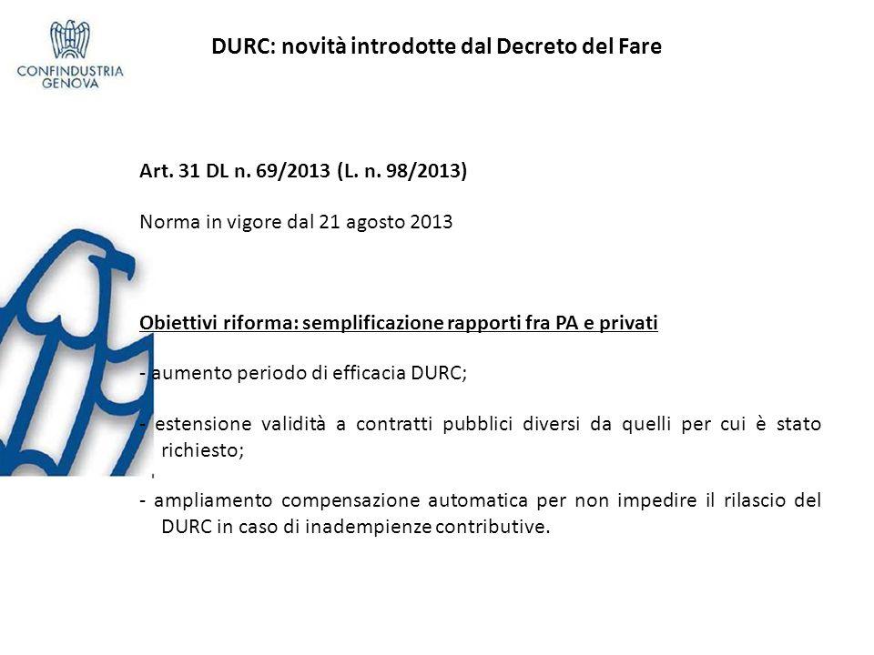 DURC: novità introdotte dal Decreto del Fare Art. 31 DL n. 69/2013 (L. n. 98/2013) Norma in vigore dal 21 agosto 2013 Obiettivi riforma: semplificazio