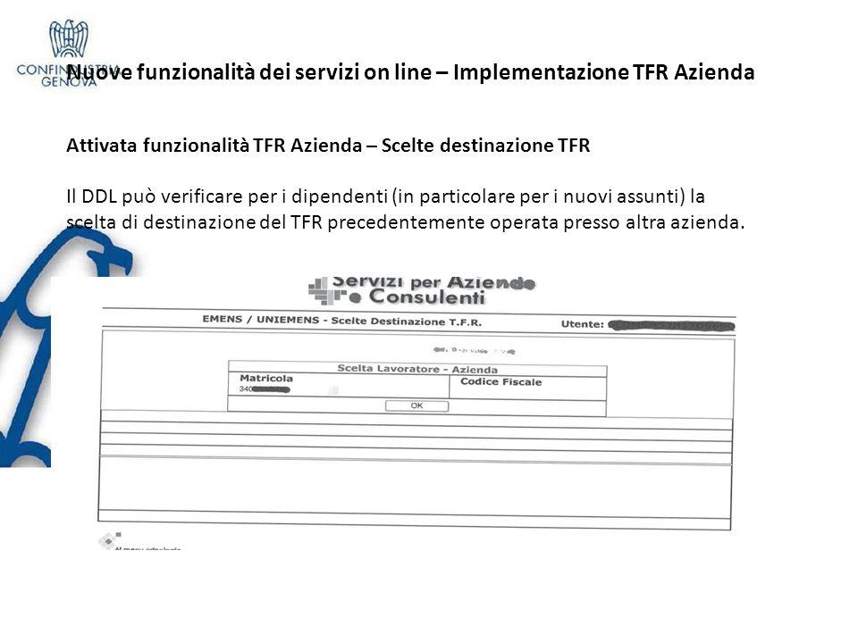 Nuove funzionalità dei servizi on line – Implementazione TFR Azienda Attivata funzionalità TFR Azienda – Scelte destinazione TFR Il DDL può verificare