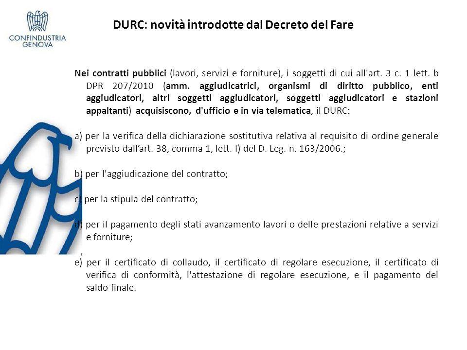 DURC: novità introdotte dal Decreto del Fare Nei contratti pubblici (lavori, servizi e forniture), i soggetti di cui all'art. 3 c. 1 lett. b DPR 207/2