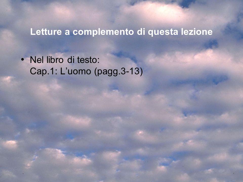 Letture a complemento di questa lezione Nel libro di testo: Cap.1: Luomo (pagg.3-13)
