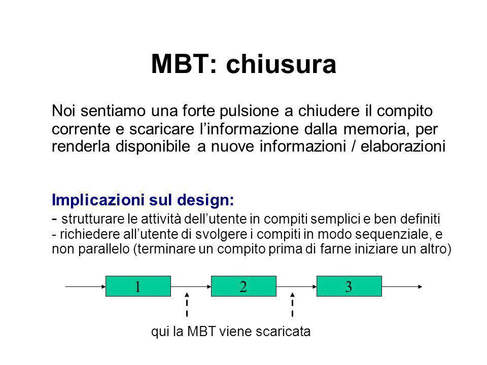 MBT: chiusura Noi sentiamo una forte pulsione a chiudere il compito corrente e scaricare linformazione dalla memoria, per renderla disponibile a nuove