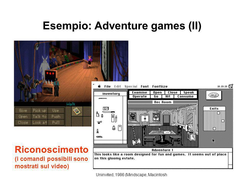 Esempio: Adventure games (II) Riconoscimento (i comandi possibili sono mostrati sul video) Uninvited, 1986 (Mindscape, Macintosh