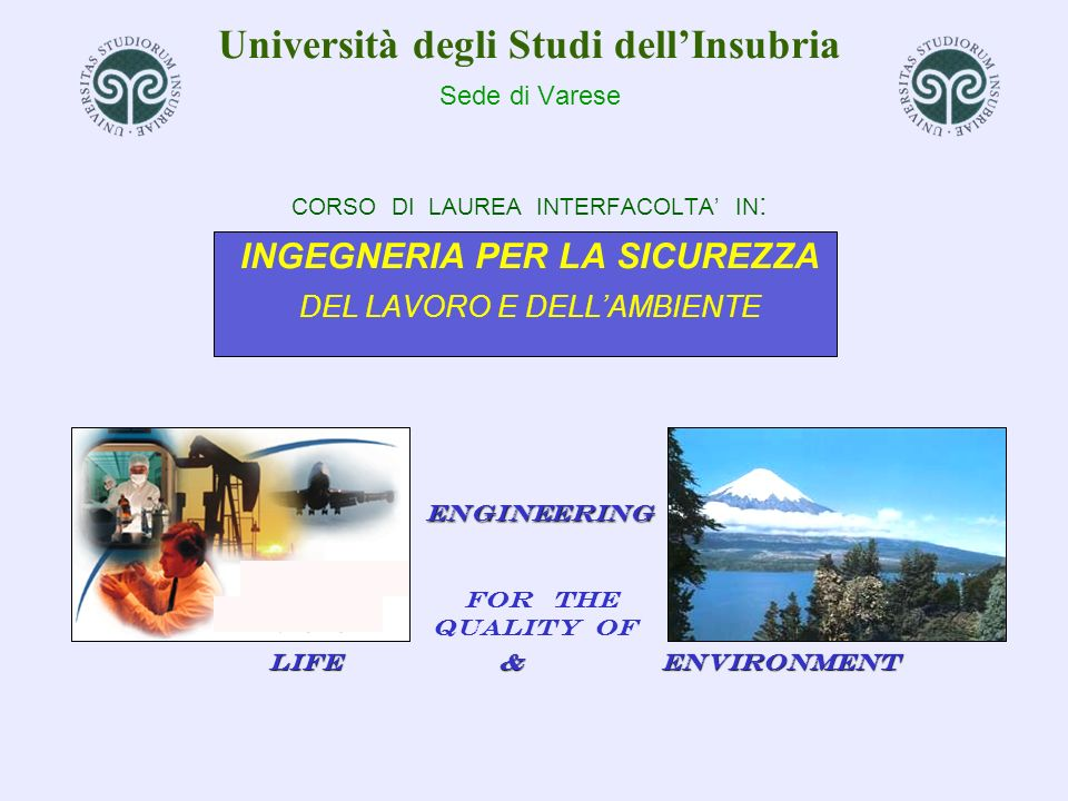 Università degli Studi dellInsubria Sede di Varese CORSO DI LAUREA INTERFACOLTA IN : INGEGNERIA PER LA SICUREZZA DEL LAVORO E DELLAMBIENTE Engineering