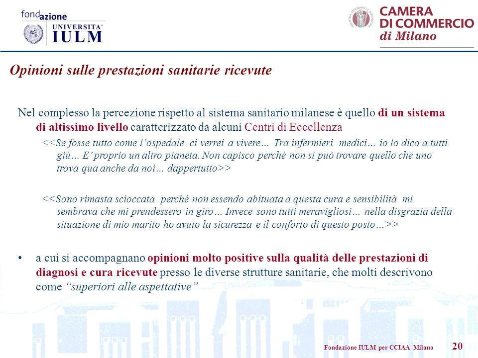 Fondazione IULM per CCIAA Milano 20 Opinioni sulle prestazioni sanitarie ricevute Nel complesso la percezione rispetto al sistema sanitario milanese è