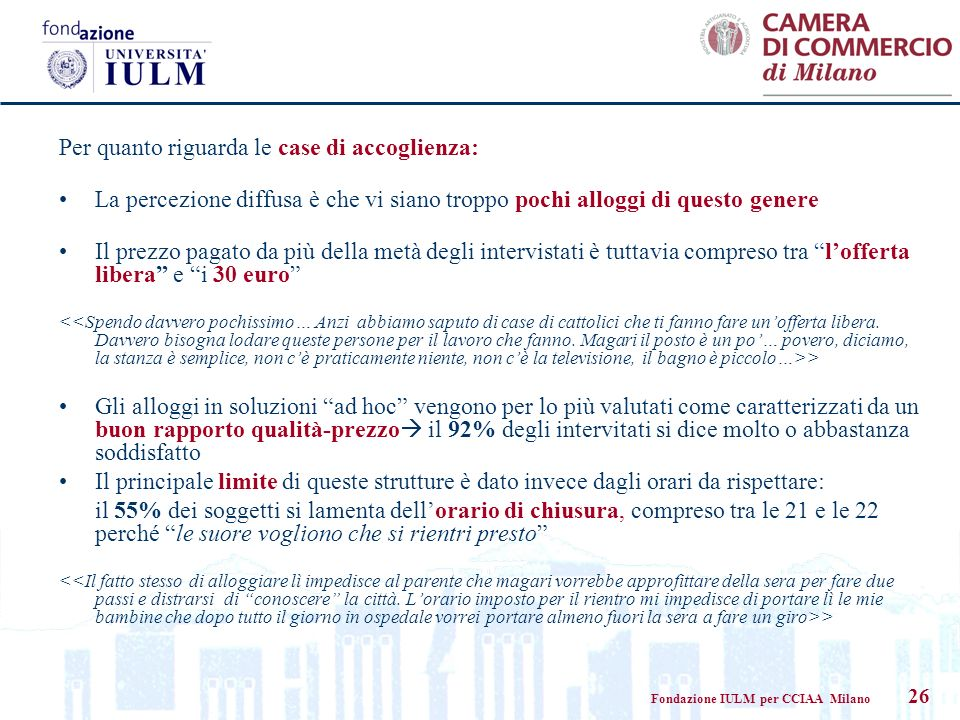 Fondazione IULM per CCIAA Milano 26 Per quanto riguarda le case di accoglienza: La percezione diffusa è che vi siano troppo pochi alloggi di questo ge