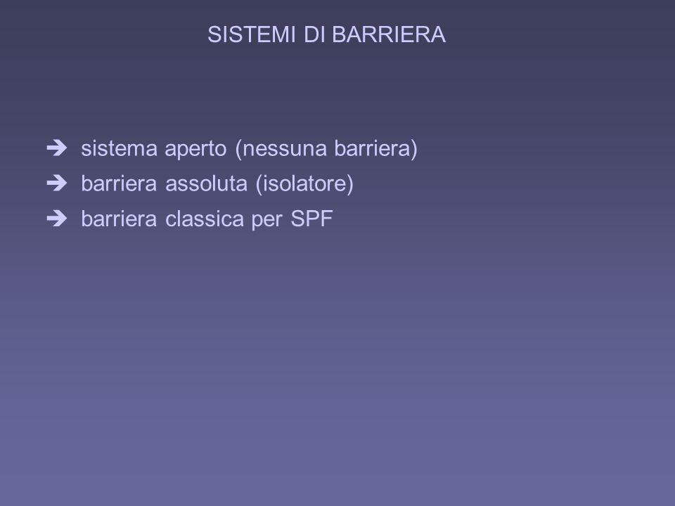 SISTEMI DI BARRIERA è sistema aperto (nessuna barriera) è barriera assoluta (isolatore) è barriera classica per SPF