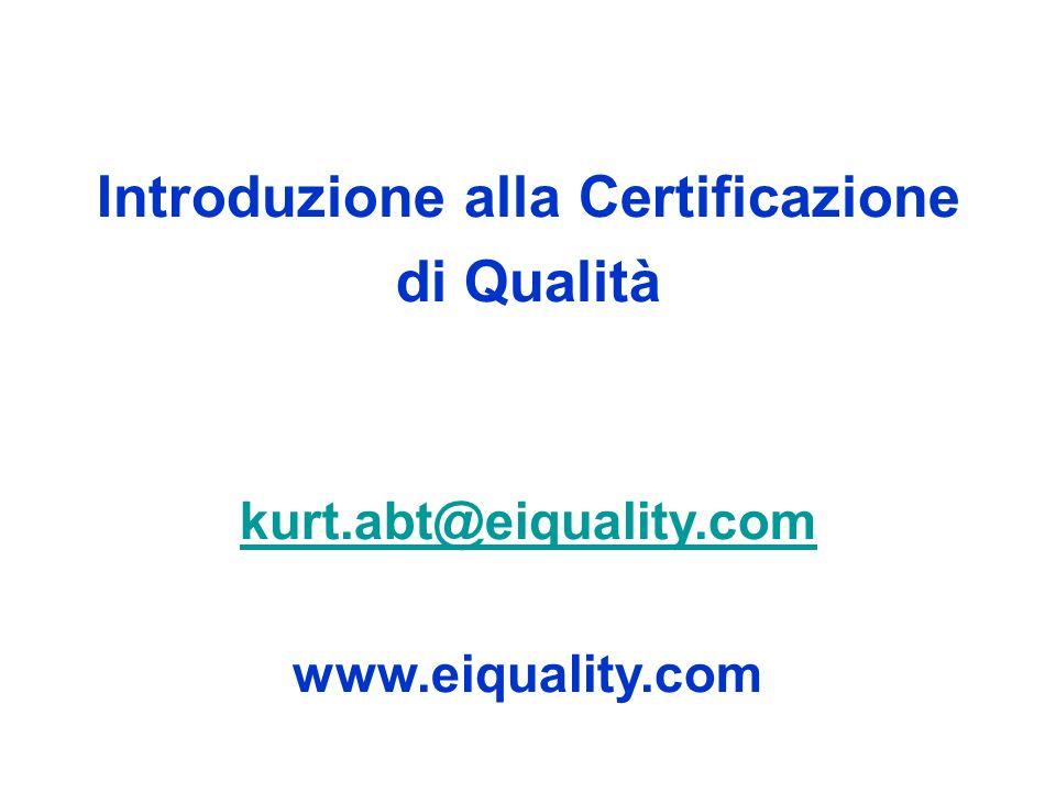 Introduzione alla Certificazione di Qualità kurt.abt@eiquality.com www.eiquality.com kurt.abt@eiquality.com