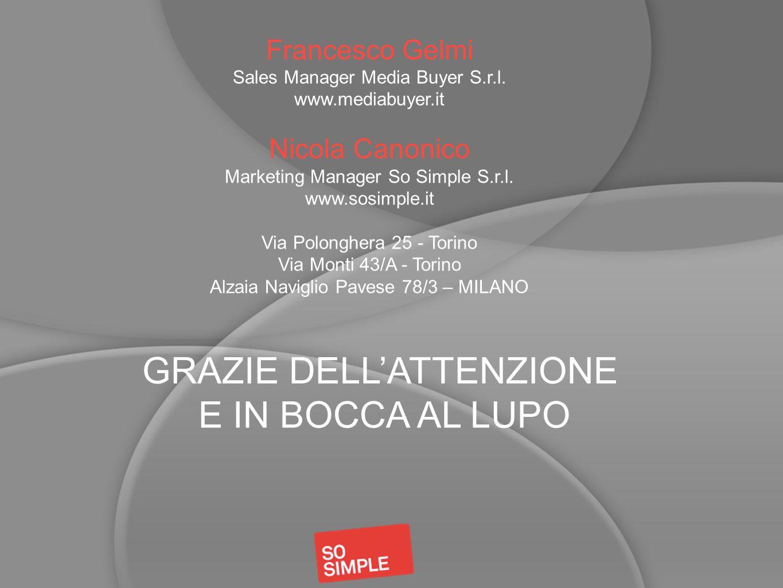 GRAZIE DELLATTENZIONE E IN BOCCA AL LUPO Francesco Gelmi Sales Manager Media Buyer S.r.l. www.mediabuyer.it Nicola Canonico Marketing Manager So Simpl