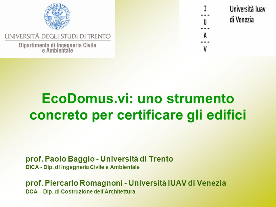EcoDomus.vi: uno strumento concreto per certificare gli edifici prof. Paolo Baggio - Università di Trento DICA - Dip. di Ingegneria Civile e Ambiental