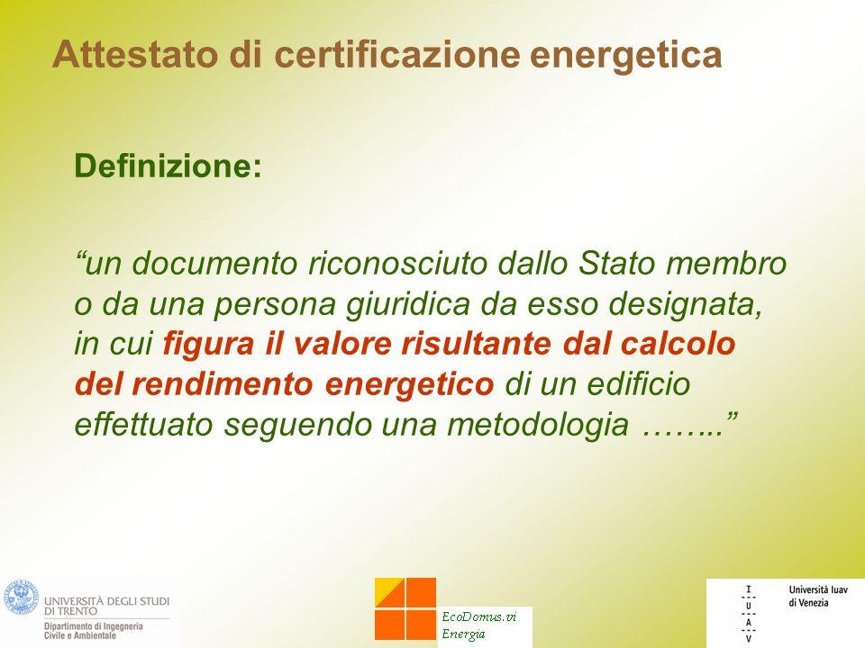 Attestato di certificazione energetica Definizione: un documento riconosciuto dallo Stato membro o da una persona giuridica da esso designata, in cui figura il valore risultante dal calcolo del rendimento energetico di un edificio effettuato seguendo una metodologia ……..