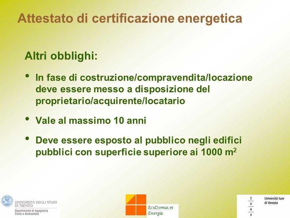 Attestato di certificazione energetica Altri obblighi: In fase di costruzione/compravendita/locazione deve essere messo a disposizione del proprietari