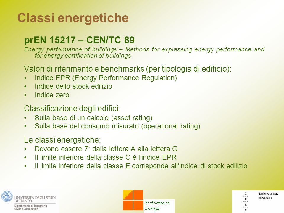 Classi energetiche prEN 15217 – CEN/TC 89 Energy performance of buildings – Methods for expressing energy performance and for energy certification of