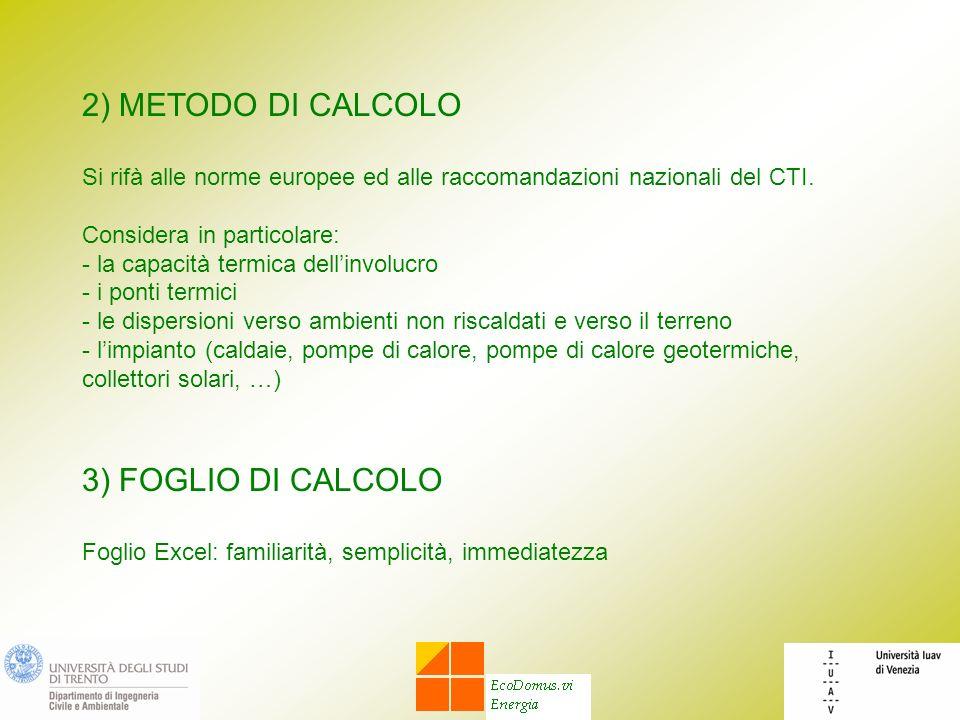2) METODO DI CALCOLO Si rifà alle norme europee ed alle raccomandazioni nazionali del CTI. Considera in particolare: - la capacità termica dellinvoluc