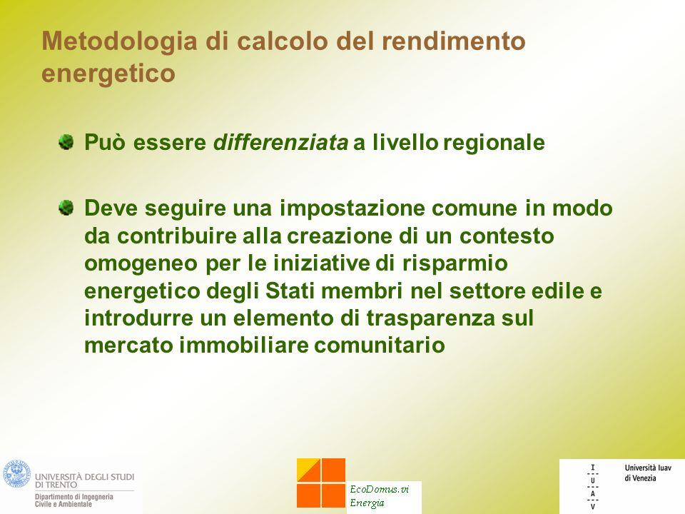 Metodologia di calcolo del rendimento energetico Può essere differenziata a livello regionale Deve seguire una impostazione comune in modo da contribu