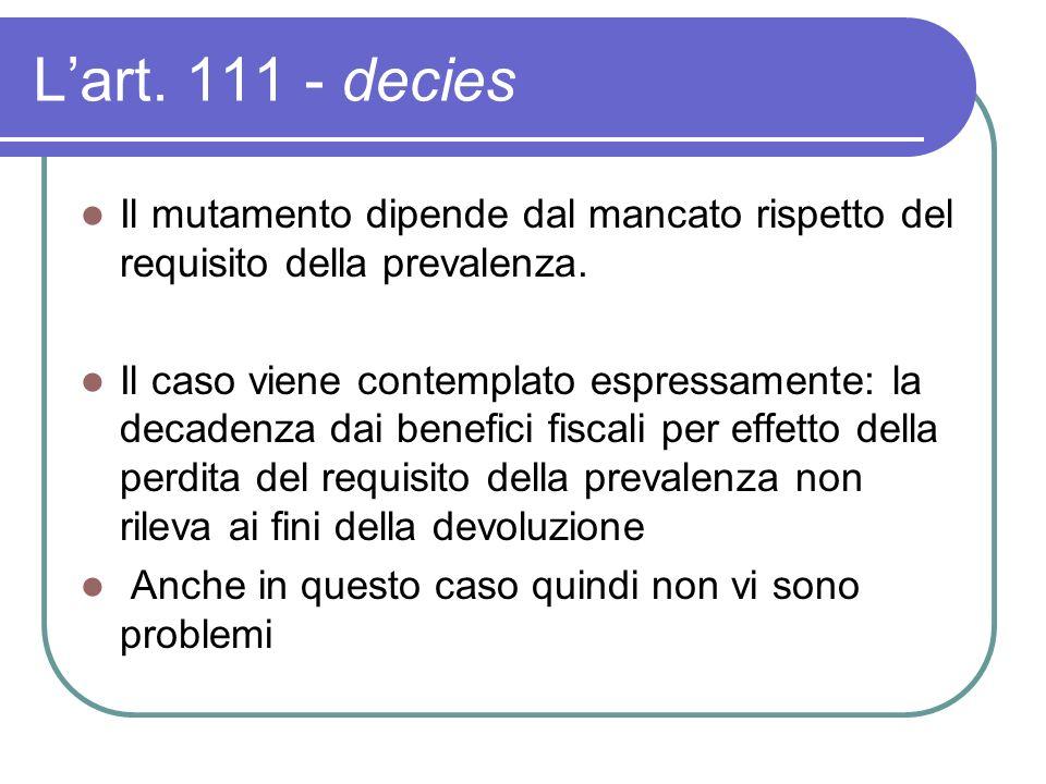 Lart. 111 - decies Il mutamento dipende dal mancato rispetto del requisito della prevalenza.