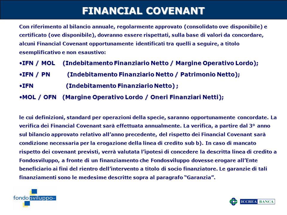 10 FINANCIAL COVENANT Con riferimento al bilancio annuale, regolarmente approvato (consolidato ove disponibile) e certificato (ove disponibile), dovra