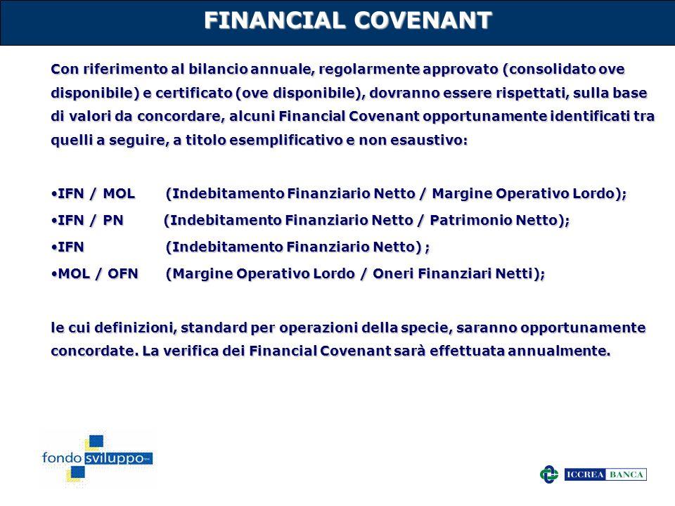 18 FINANCIAL COVENANT Con riferimento al bilancio annuale, regolarmente approvato (consolidato ove disponibile) e certificato (ove disponibile), dovra