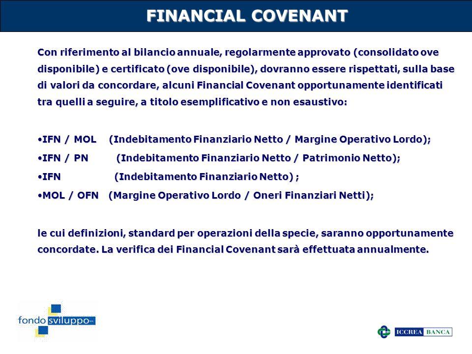 25 FINANCIAL COVENANT Con riferimento al bilancio annuale, regolarmente approvato (consolidato ove disponibile) e certificato (ove disponibile), dovra