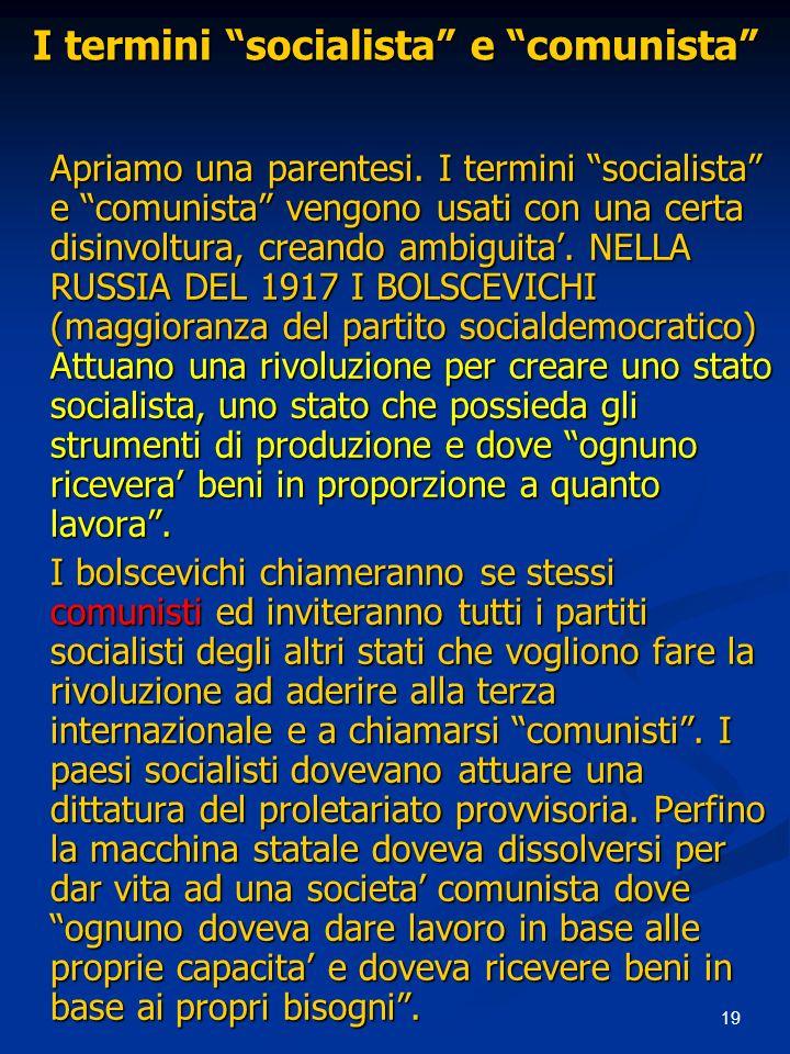 19 I termini socialista e comunista Apriamo una parentesi. I termini socialista e comunista vengono usati con una certa disinvoltura, creando ambiguit