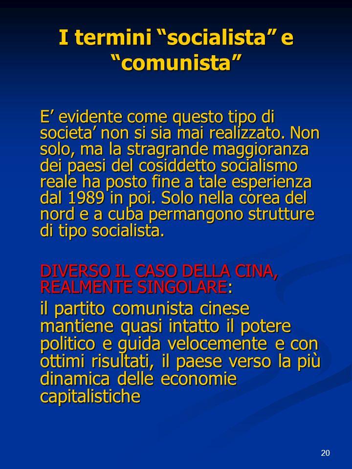 20 I termini socialista e comunista E evidente come questo tipo di societa non si sia mai realizzato.