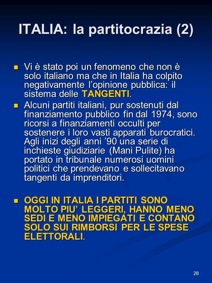 28 ITALIA: la partitocrazia (2) Vi è stato poi un fenomeno che non è solo italiano ma che in Italia ha colpito negativamente lopinione pubblica: il sistema delle TANGENTI.