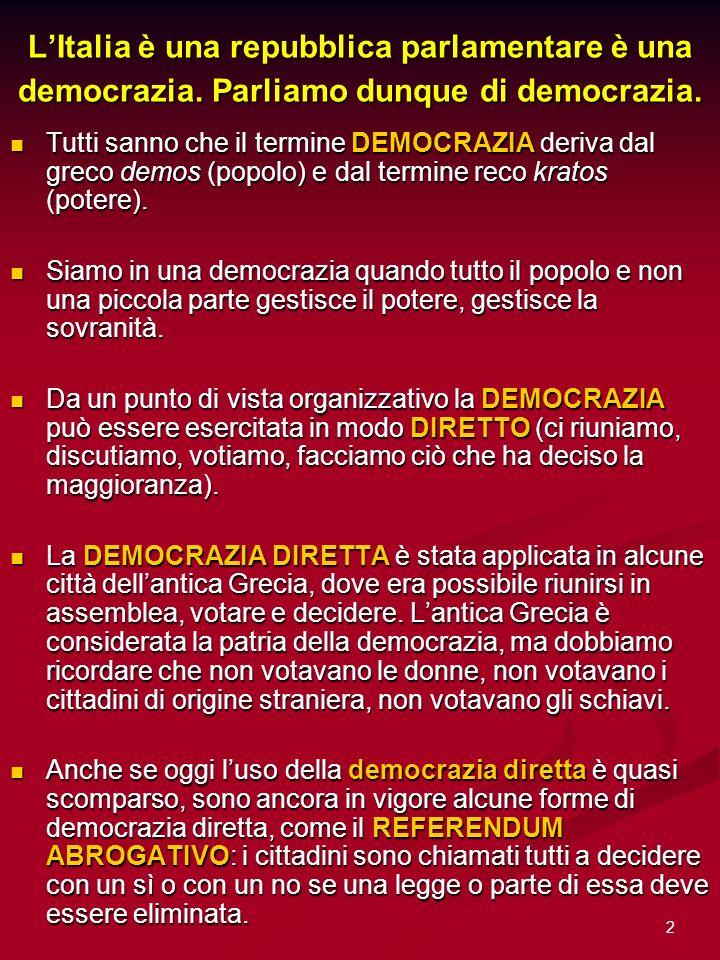 2 LItalia è una repubblica parlamentare è una democrazia. Parliamo dunque di democrazia. Tutti sanno che il termine DEMOCRAZIA deriva dal greco demos