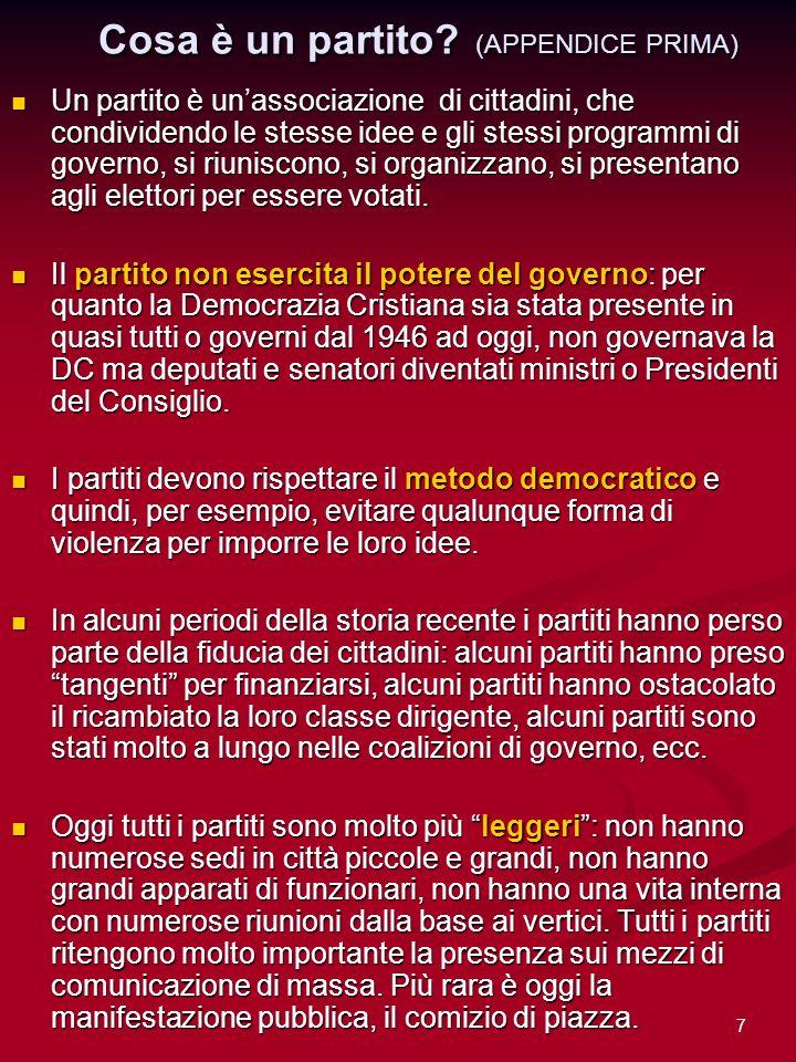 7 Cosa è un partito? (APPENDICE PRIMA) Un partito è unassociazione di cittadini, che condividendo le stesse idee e gli stessi programmi di governo, si