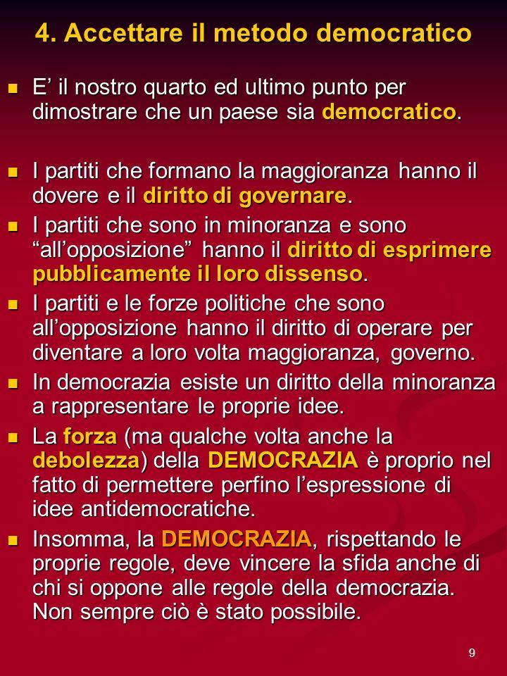 9 4. Accettare il metodo democratico E il nostro quarto ed ultimo punto per dimostrare che un paese sia democratico. E il nostro quarto ed ultimo punt