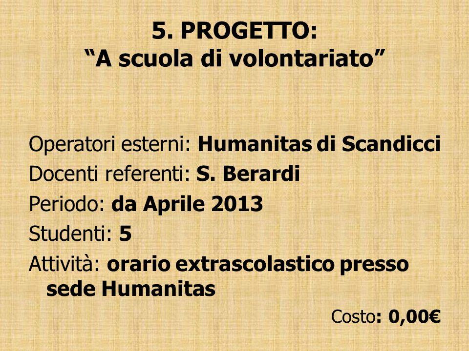 5. PROGETTO: A scuola di volontariato Operatori esterni: Humanitas di Scandicci Docenti referenti: S. Berardi Periodo: da Aprile 2013 Studenti: 5 Atti